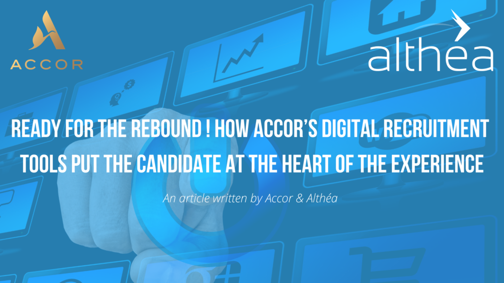 Ready for the rebound ! How Accor's digital recruitment tools put the candidate at the heart of the experience